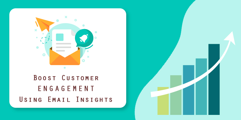 How Insights On Email Campaigning Help Boost Customer Engagement?